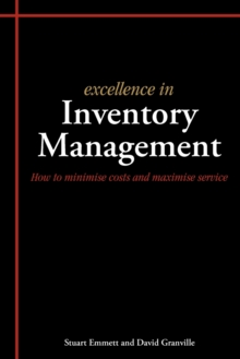 Excellence in Inventory Management : How to Minimise Costs and Maximise Service, Paperback