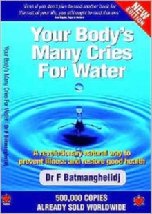 Your Body's Many Cries for Water : A Revolutionary Natural Way to Prevent Illness and Restore Good Health, Paperback Book