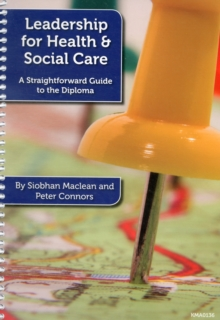 Leadership for Health and Social Care : A Straightforward Guide to the Diploma, Spiral bound Book