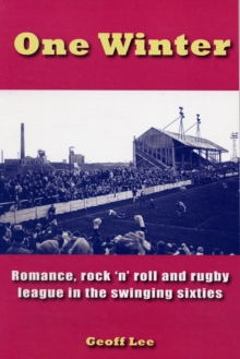 One Winter : Romance, Rock 'n' Roll and Rugby League in the Swinging Sixties, Paperback Book