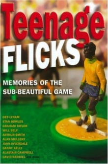 Teenage Flicks : Memories of the Sub-beautiful Game, Hardback