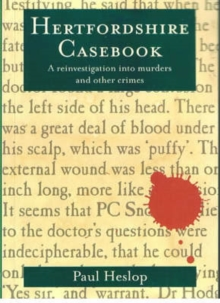 Hertfordshire Casebook : A Reinvestigation into Murders and Other Crimes, Paperback