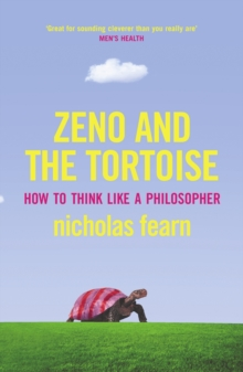 Zeno and the Tortoise : How to Think Like a Philosopher, Paperback
