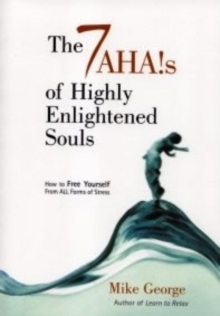 The 7 Ahas of Highly Enlightened Souls : How to Free Yourself from All Forms of Stress, Paperback