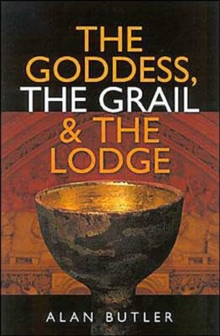 The Goddess, the Grail and the Lodge, Paperback Book