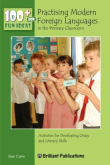 100+ Fun Ideas for Practising Modern Foreign Languages in the Primary Classroom : Activities for Developing Oracy and Literacy Skills, Paperback Book