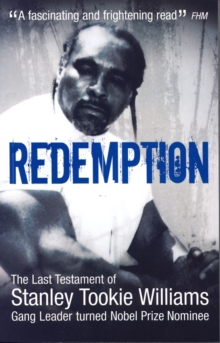 Redemption : From Original Gangster to Nobel Prize Nominee - The Extraordinary Life Story of Stanley Tookie Williams, Paperback