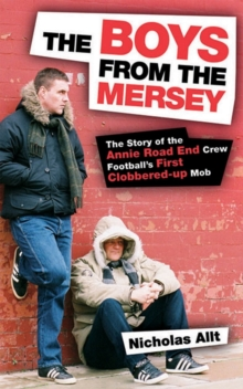The Boys from the Mersey : The Story of Liverpool's Annie Road End Crew Football's First Clobbered-up Mob, Paperback
