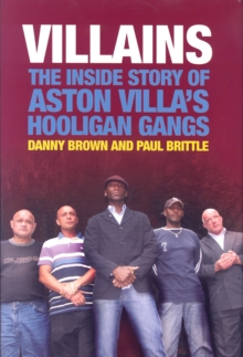 Villains : The Inside Story of Aston Villa's Hooligan Gangs, Hardback
