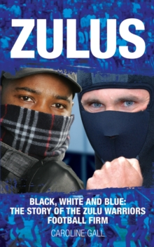 Zulus : Black, White and Blue: The Story of the Zulu Warriors Football Firm, Paperback