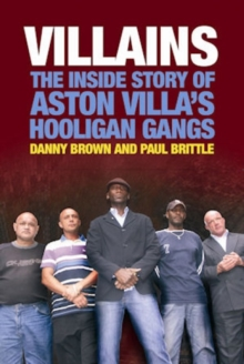 Villains : The Inside Story of Aston Villa's Hooligan Gangs, Paperback