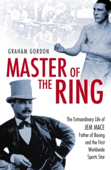 Master of the Ring : The Life of Jem Mace Father of Boxing, Paperback Book