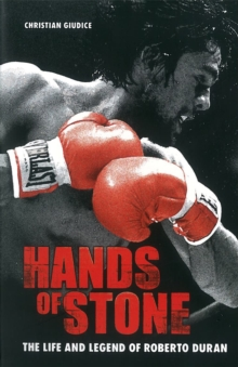 Hands of Stone : The Life and Legend of Roberto Duran, Paperback Book