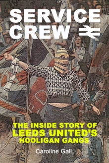 Service Crew : The Inside Story of Leeds United's Hooligan Gangs, Paperback