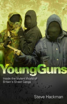 Young Guns : Inside the Violent World of Britain's Street Gangs, Paperback