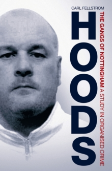 Hoods : The Gangs of Nottingham: A Study in Organised Crime, Paperback Book