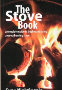 The Stove Book : A Complete Guide to Buying and Using a Wood-Burning Stove, Paperback