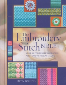 Embroidery Stitch Bible : Over 200 Stitches Photographed with Easy-to-follow Charts, Hardback