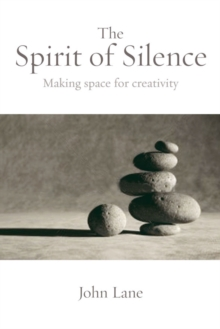 The Spirit of Silence : Making Space for Creativity, Paperback