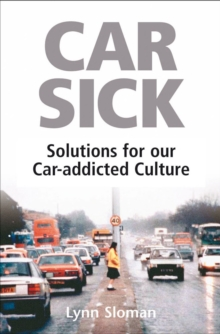 Car Sick : Solutions for Our Car-addicted Culture, Paperback