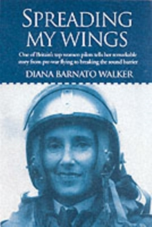Spreading My Wings : One of Britain's Top Women Pilots Tells Her Remarkable Story from Pre-War Flying to Breaking the Sound Barrier, Paperback
