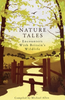 Nature Tales : Encounters with Britain's Wildlife, Hardback