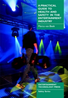 A Practical Guide to Health and Safety in the Entertainment Industry, Paperback Book
