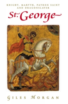 St. George : Knight, Martyr, Patron Saint and Dragonslayer, Hardback Book