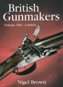British Gunmakers : London v. 1, Hardback Book