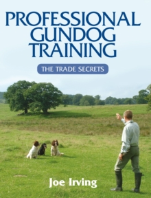 Professional Gundog Training : The Trade Secrets, Hardback
