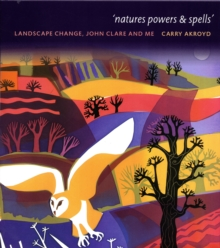 Nature Powers and Spells : Landscape Change John Clare and Me, Hardback