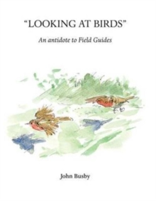Looking at Birds : An Antidote to Field Guides, Paperback