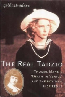 "The Real Tadzio : Thomas Mann's ""Death in Venice"" and the Boy Who Inspired it, Paperback"