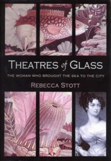 Theatres of Glass : The Woman Who Brought the Sea to the City, Hardback Book
