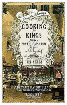 Cooking for Kings : The Life of the First Celebrity Chef Antonin Careme, Paperback