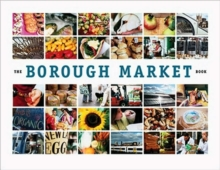 The Borough Market Book : From Roots to Renaissance, Paperback Book