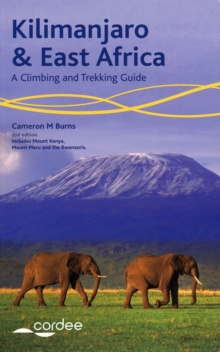 Kilimanjaro and East Africa - A Climbing and Trekking Guide : Includes Mount Kenya, Mount Meru and the Rwenzoris, Paperback