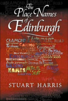 The Place Names of Edinburgh : Their Origins and History, Paperback