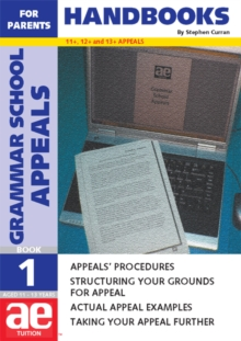 Grammar School Appeals : 11+, 12+ and 13+ Appeals Handbook for Parents Bk. 1, Paperback