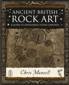 Ancient British Rock Art : A Guide to Indigenous Stone Carvings, Paperback