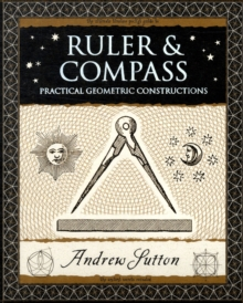 Ruler and Compass : Practical Geometric Constructions, Paperback Book