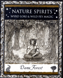 Nature Spirits : Wyrd Lore and Wild Fey Magic, Paperback