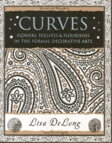 Curves : Flowers, Foliates & Flourishes in The Formal Decorative Arts, Paperback