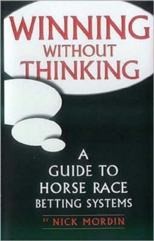 Winning without Thinking : A Guide to Horse Race Betting Systems, Paperback Book