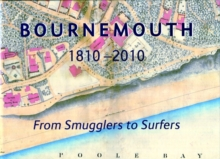 Bournemouth 1810-2010 : From Smugglers to Surfers, Hardback