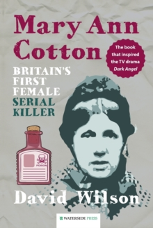 Mary Ann Cotton : Britain's First Female Serial Killer, Paperback Book
