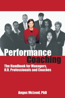 Performance Coaching : The Handbook for Managers, HR Professionals and Coaches, Paperback