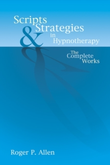 Scripts and Strategies in Hypnotherapy : The Complete Works, Hardback