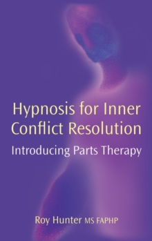 Hypnosis for Inner Conflict Resolution : Introducing Parts Therapy, Hardback Book