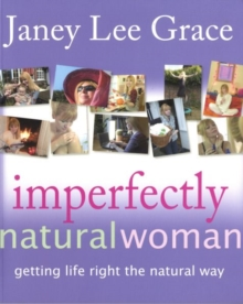 Imperfectly Natural Woman : Getting Life Right the Natural Way, Paperback
